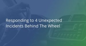 Responding to 4 Unexpected Incidents Behind the Wheel