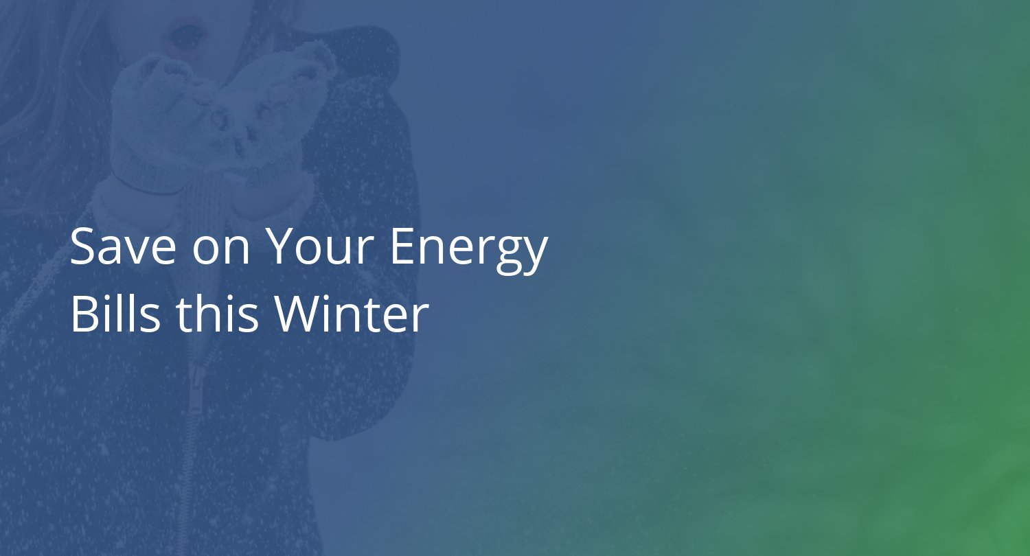 Save on Your Energy Bills this Winter